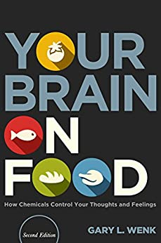 Your Brain on Food: How Chemicals Control Your Thoughts and Feelings, Second Edition by [Wenk, Professor Gary L.]