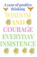 A year of positive thinking: wisdom and courage everyday insistence