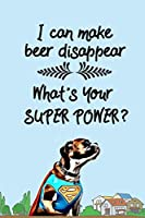 I Can Make Beer Disappear – What's Your Super Power?: Funny Notebook Journal For Dad For Father's Day Birthday Christmas Blank Ruled Pages For Writing Notes Thoughts Ideas Great Gift From Son Daughter Fun Present For Him