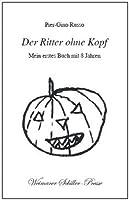 Der Ritter ohne Kopf. Mein erstes Buch mit 8 Jahren
