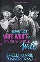 What His Wife Won't Do His Side Chick Will (Standalone)