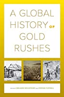 A Global History of Gold Rushes (California World History Library)