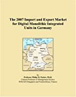 The 2007 Import and Export Market for Digital Monolithic Integrated Units in Germany