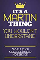 It's A Martin Thing You Wouldn't Understand Small (6x9) College Ruled Notebook: Show you care with our personalised family member books, a perfect way to show off your surname! Unisex books are ideal for all the family to enjoy.