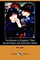 The Women of England: Their Social Duties and Domestic Habits