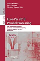Euro-Par 2018: Parallel Processing: 24th International Conference on Parallel and Distributed Computing, Turin, Italy, August 27 - 31, 2018, Proceedings (Lecture Notes in Computer Science)