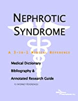 Nephrotic Syndrome: A Medical Dictionary, Bibliography, And Annotated Research Guide To Internet References