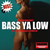 BASS YA LOW  -THE BEST-