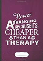 Flower Arranging Because It's Cheaper Then a Therapy: Flower Arrangement Blank Lined Notebook/ Journal, Writer Practical Record. Dad Mom Anniversay Gift. Thoughts Creative Writing Logbook. Fashionable Vintage Look 110 Pages B5