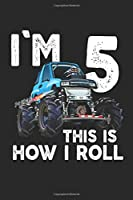 I'm Monster truck notebook this is how I roll: Kids Monster truck notebookYear Old ,5th, Birthday Boy Monster Truck Car Journal/Notebook