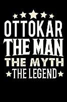Notizbuch: Ottokar The Man The Myth The Legend (120 linierte Seiten als u.a. Tagebuch, Reisetagebuch fuer Vater, Ehemann, Freund, Kumpe, Bruder, Onkel und mehr)
