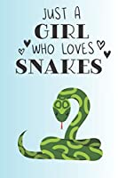Just A Girl Who Loves Snakes: Cute Snake Lovers Journal / Notebook / Diary / Birthday Gift (6x9 - 110 Blank Lined Pages)