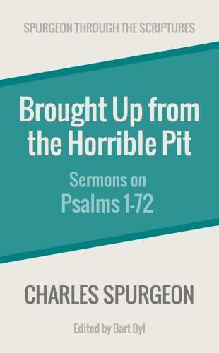Download Brought Up from the Horrible Pit: Sermons on Psalms 1-72 (Spurgeon Through the Scriptures) (English Edition) B00EG1PAJ0