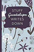 Stuff Guadalupe Writes Down: Personalized Journal / Notebook (6 x 9 inch) with 110 wide ruled pages inside [Soft Blue Pattern]