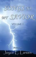 Songs to My Savior Volume II