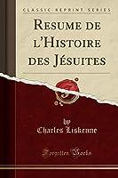 Resume de l'Histoire Des Jésuites (Classic Reprint)