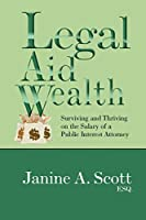 Legal Aid Wealth: Surviving & Thriving on the Salary of a Public Interest Attorney