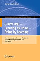 S-BPM ONE - Learning by Doing - Doing by Learning: Third International Conference S-BPM ONE 2011, Ingolstadt, Germany, September 29-30, 2011, Proceedings (Communications in Computer and Information Science)