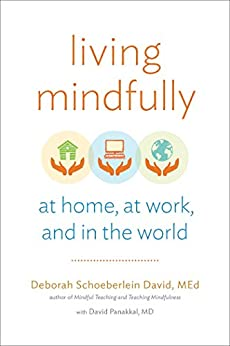 Living Mindfully: At Home, at Work, and in the World by [David, Deborah Schoeberlein]