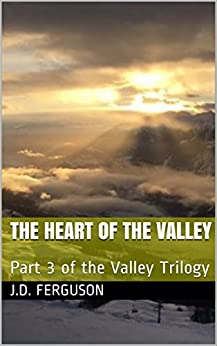The Heart of the Valley: Part 3 of the Valley Trilogy by [Ferguson, J.D.]