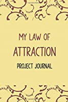 My Law of Attraction Project Journal: Inspirational Business Self Help Self Care Mindfulness Motivation Journal, Manifestation Planner/ the Law of Attraction Workbook, Money Management Self Help Journal