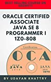 Oracle Certified Associate Java SE 8 Programmer I 1Z0-808 Practice Tests: 260+ Questions to assess your OCA preparation (Java Certification Book 1) (English Edition)