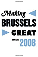 Making Brussels Great Since 2008: College Ruled Journal or Notebook (6x9 inches) with 120 pages