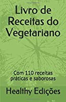 Livro de Receitas do Vegetariano: Com 110 receitas práticas e saborosas