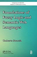 Foundations of Fuzzy Logic and Semantic Web Languages (Open Access) (Chapman & Hall/CRC Studies in Informatics Series)