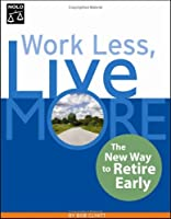 Work Less, Live More: The New Way to Retire Early (Work Less Live More)