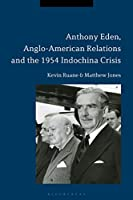 Anthony Eden, Anglo-American Relations and the 1954 Indochina Crisis