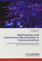 Optimization and Interference Minimization in Communications: An approved and awarded doctoral work in back ground of optical communications