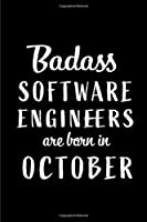 Badass Software Engineers Are Born In October: Blank Line Funny Journal, Notebook or Diary is Perfect Gift for the October Born. Makes an Awesome Birthday Present from Friends and Family ( Alternative to B-day Card. )