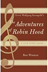 Erich Wolfgang Korngold's The Adventures of Robin Hood: A Film Score Guide (Film Score Guides Book 6) Kindle Edition