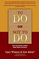To Do or Not To Do – How Successful Leaders Make Better Decisions