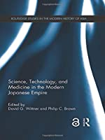 Science, Technology, and Medicine in the Modern Japanese Empire (Routledge Studies in the Modern History of Asia)