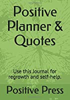 Positive Planner & Quotes: Positive planner for woman and girls. Self-help journal, used to discover and track your new growth. Focus and get a better understanding. beautiful gift for a friend or family.