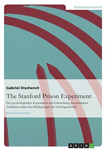 The Stanford Prison Experiment: Ein psychologisches Experiment zur Erforschung menschlichen Verhaltens unter den Bedingungen der Gefangenschaft