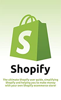 Shopify: The ultimate Shopify user guide, simplifying Shopify and helping you to make money with your own Shopify ecommerce store! by [Newport, Craig]