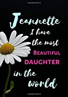 Jeannette  I Have The Most Beautiful Daughter In The World: Personalized Journal Notebook for Women. Jeabbette  Name Gifts. Personalized Gift for daughter, 170 Pages, diary with lined paper 7 x 10 (17.78 x 25.4 cm )