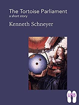 The Tortoise Parliament: a short story (Soles Series of Stories Book 6) by [Schneyer, Kenneth]