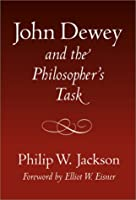 John Dewey and the Philosopher's Task (John Dewey Lecture (Teachers College Press).)