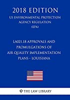 La021.18 Approvals and Promulgations of Air Quality Implementation Plans - Louisiana, Us Environmental Protection Agency Regulation, 2018