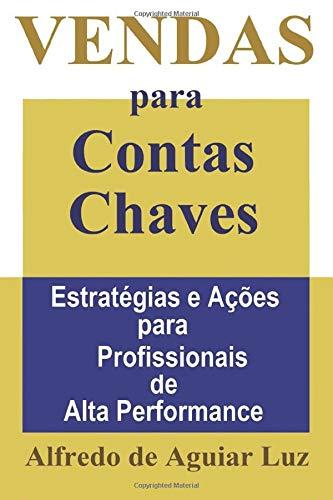 Download VENDAS PARA CONTAS CHAVES: ESTRATÉGIAS E AÇÕES PARA PROFISSIONAIS DE ALTA PERFORMANCE 8592381231