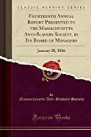 Fourteenth Annual Report Presented to the Massachusetts Anti-Slavery Society, by Its Board of Managers: January 28, 1846 (Classic Reprint)