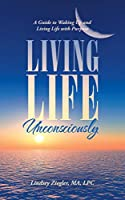 Living Life Unconsciously: A Guide to Waking Up and Living Life With Purpose