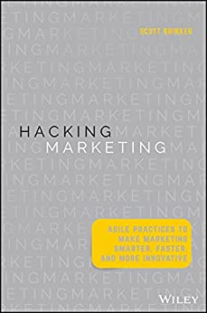 Hacking Marketing: Agile Practices to Make Marketing Smarter, Faster, and More Innovative by [Brinker, Scott]