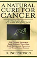 A Natural Cure for Cancer: As Told by Survivors