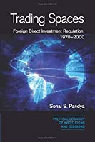 Trading Spaces: Foreign Direct Investment Regulation, 1970–2000 (Political Economy of Institutions and Decisions)