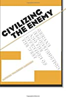 Civilizing the Enemy: German Reconstruction and the Invention of the West